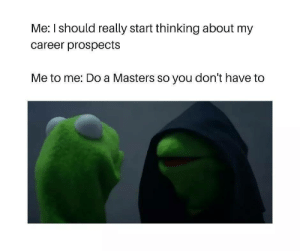 Tumblr, Http, and Masters: Me: I should really start thinking about my  career prospects  Me to me: Do a Masters so you don't have to Follow us @studentlifeproblems