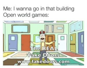 Fake, Games, and The Real: Me: I wanna go in that building  Open world games:  The REAL  Fake Doors  www.fakedoors.com Every Time!
