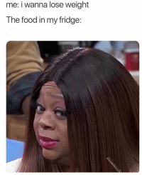 Food, Memes, and 🤖: me: i wanna lose weight  The food in my fridge Stop judging me! 😂