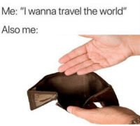 "Funny, Lmao, and Travel: Me: ""I wanna travel the world""  Also me: Tag this person lmao"