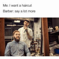 Remember these: Me: I want a haircut  Barber: say a lot more  random.ape Remember these