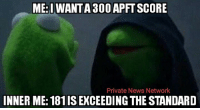 If you know someone like this tag them and share! ~Fonz  PNN Store: https://teechip.com/stores/pnn: ME: I WANTA 300 APFT SCORE  Private News Network  INNER ME: 181ISEXCEEDINGTHE STANDARD If you know someone like this tag them and share! ~Fonz  PNN Store: https://teechip.com/stores/pnn