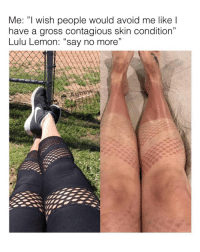 "Memes, Contagious, and Say No More: Me: ""I wish people would avoid me like l  have a gross contagious skin condition""  Lulu Lemon: ""say no more"" @official.agnew is easily one of the funniest pages on IG 😂👉 @official.agnew"
