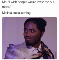 "This is me. I think I need an attitude adjustment 😂: Me: ""I wish people would invite me out  more,  Me in a social setting: This is me. I think I need an attitude adjustment 😂"