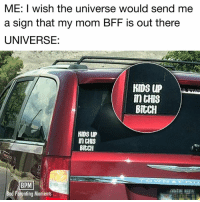 Bitch, Dank, and Kids: ME: I wish the universe would send me  a sign that my mom BFF is out there  UNIVERSE:  KDS UP  BIUCH  KIDS UP  BItCH  BPM  d Parenting Moments  ad I literally laughed out loud.