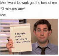 Work, Bears, and Best: Me: I won't let work get the best of me  *3 minutes later*  Me:  l thought  about  quitting 15  times already Bears, beets, Battlestar Galactica