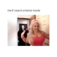 Movie, Horror, and Horror Movie: me if i was in a horror movie No shits given