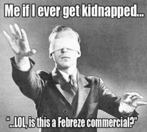 """If I get kidnapped... Is this a febreze commercial funny meme ...: Me ifl ever get kidnapped...  Ois this a Febreze commercial?"""" If I get kidnapped... Is this a febreze commercial funny meme ..."""