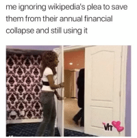 Them, Collapse, and Still: me ignoring wikipedia's plea to save  them from their annual financial  collapse and still using it i donated $3