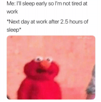 Funny, Work, and Sleep: Me: I'll sleep early so lI'm not tired at  work  *Next day at work after 2.5 hours of  sleep*  @MasiPopal I'm dead inside
