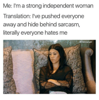Strong Independent Woman: Me: I'm a strong independent woman  Translation: I've pushed everyone  away and hide behind sarcasm,  literally everyone hates me  @thedryginger
