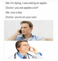 👨🏼⚕️🍎 badsciencejokes: Me: I'm dying, I was eating an apple-  Doctor: you eat apples a lot?  Me: one a day  Doctor: you're on your own 👨🏼⚕️🍎 badsciencejokes