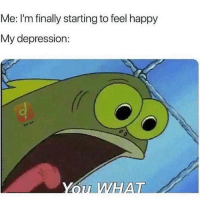 Funny, Love, and Memes: Me: I'm finally starting to feel happy  My depression:  APP If you can relate, you'll love @funny 😄