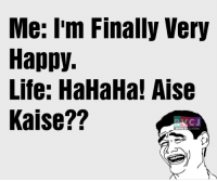 Zindagi.: Me: I'm Finally Very  Happy.  Life: HaHaHa! Aise  Kaise??  C J  CJ COM Zindagi.