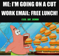 Someone say free lunch?: ME: I'M GOING ON ACUT  WORK EMAIL: FREE LUNCH!  @LEG DAY DEMON Someone say free lunch?