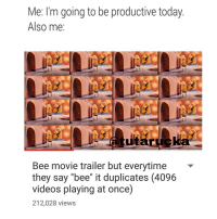 """Bee Movie, Memes, and Bees: Me: I'm going to be productive today  Also me  Bee movie trailer but everytime  they say """"bee"""" it duplicates (4096  videos playing at once)  212,028 views when your parents straight up lie to you"""