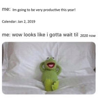 Wow, Calendar, and Til: me: Im going to be very productive this year!  Calendar: Jan 2, 2019  me: wow looks like i gotta wait til 2020 now Waking up this morning like...😩😂 https://t.co/3fSjwtJLjU