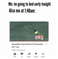 Me im going to bed early tonight  Also me at 1:40am:  AWARDS  SpongeBob SquarePants Full Episodes  24/7 Live  16,087 watching now  1K share Report Add to  51K Wtf is plankton doing 😂