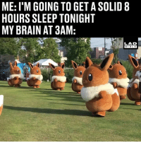 Memes, Brain, and Time: ME: I'M GOING TO GET A SOLID 8  HOURS SLEEP TONIGHT  MY BRAIN AT 3AM:  LAD  BIBL E Ever. Single. Time 😂😭 (TW-cnblueemi)
