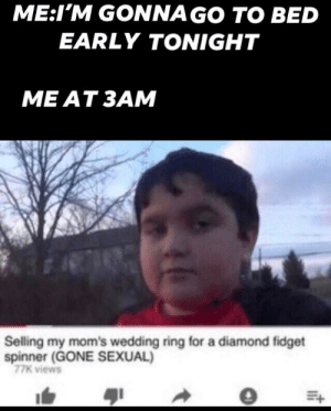 Moms, Diamond, and Wedding: ME:I'M GONNA GO TO BED  EARLY TONIGHT  МE АT ЗАм  Selling my mom's wedding ring for a diamond fidget  spinner (GONE SEXUAL)  77K views I couldn't buy it in v-bucks