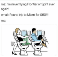 Facts, Email, and Spirit: me: I'm never flying Frontier or Spirit ever  again!  email: Round trip to Miami for $60!!!  me: Facts✈️😂