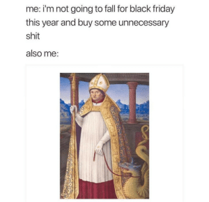 Black Friday, Dank, and Fall: me: i'm not going to fall for black friday  this year and buy some unnecessary  shit  also me: meirl by MyNameGifOreilly MORE MEMES