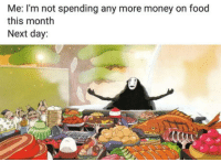 Food, Money, and Next: Me: I'm not spending any more money on food  this month  Next day: I do this everytime.