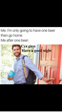 Beer, Memes, and Good: Me: I'm only going to have one beer  then go home  Me after one beer:  Cya guys  Have a good night  CabbageCatMem Wholesome memes?