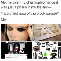 black parade: Me: I'm over my chemical romance it  was just a phase in my life and-  *hears first note of the black parade  Me  TOUR  VANS WARPED wwwl  Van Gener