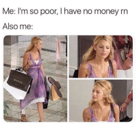 Memes, Money, and 🤖: Me: I'm so poor, I have no money rn  Also me: 😬🛍 Follow my bff @thespeckyblonde @thespeckyblonde @thespeckyblonde @thespeckyblonde