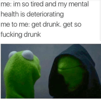 Drunk, Fucking, and Latinos: me: im so tired and my mental  health is deteriorating  me to me: get drunk. get so  fucking drunk Ehhh 😅😅😅😂😂 🔥 Follow Us 👉 @latinoswithattitude 🔥 latinosbelike latinasbelike latinoproblems mexicansbelike mexican mexicanproblems hispanicsbelike hispanic hispanicproblems latina latinas latino latinos hispanicsbelike