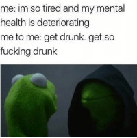 Wine, Wednesday, and Girl Memes: me: im so tired and my mental  health is deteriorating  me to me: get drunk. get so  fucking drunk HAPPY WINE WEDNESDAY EVERYONE ❤️ rp @thedryginger