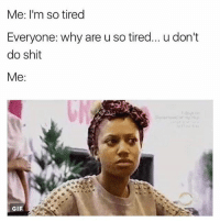 Gif, Memes, and Shit: Me: I'm so tired  Everyone: why are u so tired... u don't  do shit  Me:  GIF Ooh you tried it