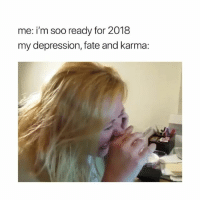 double tap for good luck in 2018 😩🙏🏽 - follow @cohmedy for more funny videos 😂❤️: me: i'm soo ready for 2018  my depression, fate and karma: double tap for good luck in 2018 😩🙏🏽 - follow @cohmedy for more funny videos 😂❤️