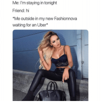 Clothes, Funny, and Memes: Me: I'm staying in tonight  Friend: hi  *Me outside in my new Fashionnova  waiting for an Uber* When your @FashionNova clothes arrives and you can't help but wear it 😍 Shop @FashionNova & Get 30% OFF Using Code: SARCASM30 ✨Link in Bio✨