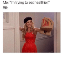 "Friends, Memes, and 🤖: Me: ""Im trying to eat healthier.""  Bff Me and my friends 😂"