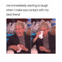 me immediately starting to laugh  when i make eye contact with my  best friend On eye contact 🤣