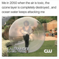 Memes, Ocean, and Water: Me in 2050 when the air is toxic, the  ozone layer is completely destroyed, and  ocean water keeps attacking me  JALEXANDE  Runway Trainer  TIK don't be edgy