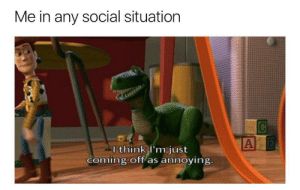 teenscoolest:follow teenscoolest for more! : Me in any social situation  l think I'm just  coming off as annoying teenscoolest:follow teenscoolest for more!