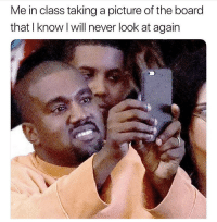 Funny, Never, and A Picture: Me in class taking a picture of the board  that I know l will never look at again Cuz my friend distract me trunna always go out 😂💀