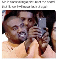 That's like half of my photos: Me in class taking a picture of the board  that I know I will never look at again That's like half of my photos