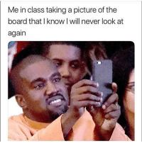 Funny, Lmao, and Never: Me in class taking a picture of the  board thatI know I will never look at  again Lmao im weak 😂💀