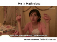 Tumblr, Blog, and Http: Me in Math class  Idon't even understand what I don't understand  you should probably go to TheMetaPicture.com srsfunny:Math Lesson