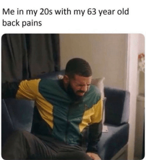 Dank, Memes, and Target: Me in my 20s with my 63 year old  back pains me👨‍🦳irl by The_Growl MORE MEMES