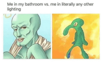 Lighting, Damn, and Literally: Me in my bathroom vs. me in literally any other  lighting Damn