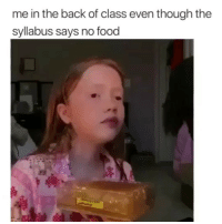 Food, Funny, and Life: me in the back of class even though the  syllabus says no food Food is life lmao😂💀