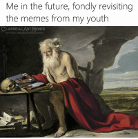 Facebook, Future, and Memes: Me in the future, fondly revisiting  the memes from my youth  CLASSICAL ART MEMES  facebook.com/classicalartimemes
