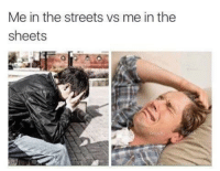 Streets, The Streets, and The: Me in the streets vs me in the  sheets