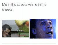 Streets, The Streets, and The: Me in the streets vs me in the  sheets https://t.co/RZydrrCFSw