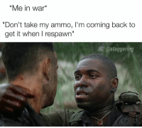 """Dont take shit out of my scavenger package bruh, need them bullets for a Ruthless medal 😂 @staggering • ➫➫➫ Follow @Staggering for more funny posts daily!: *Me in war  """"Don't take my ammo, l'm coming back to  get it when I respawn""""  IG: a staggering Dont take shit out of my scavenger package bruh, need them bullets for a Ruthless medal 😂 @staggering • ➫➫➫ Follow @Staggering for more funny posts daily!"""